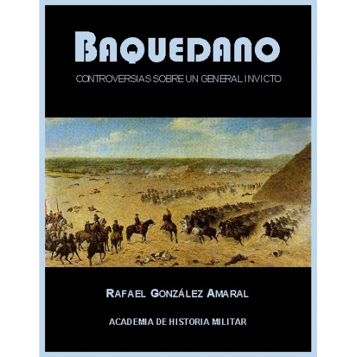 Baquedano Controversias - De Un General Invicto